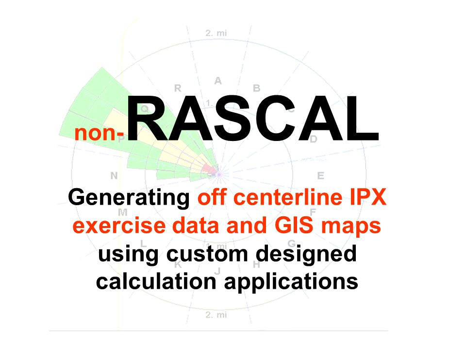 non- RASCAL Generating off centerline IPX exercise data and GIS maps using custom designed calculation applications