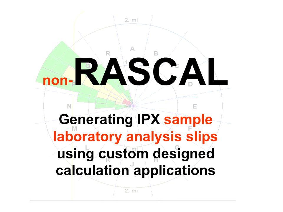 non- RASCAL Generating IPX sample laboratory analysis slips using custom designed calculation applications