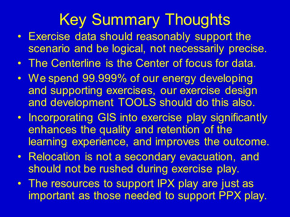 Key Summary Thoughts Exercise data should reasonably support the scenario and be logical, not necessarily precise.