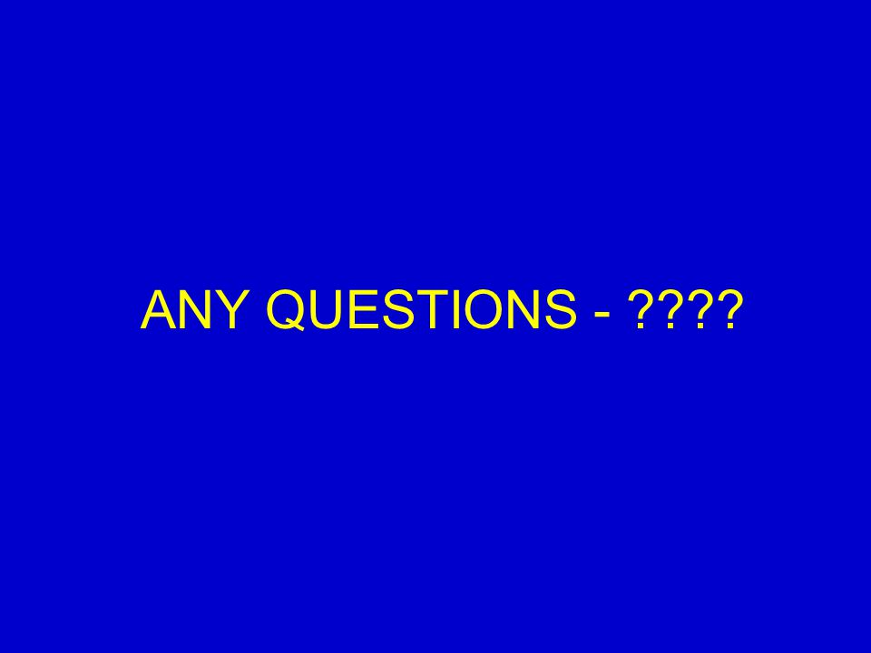 ANY QUESTIONS -