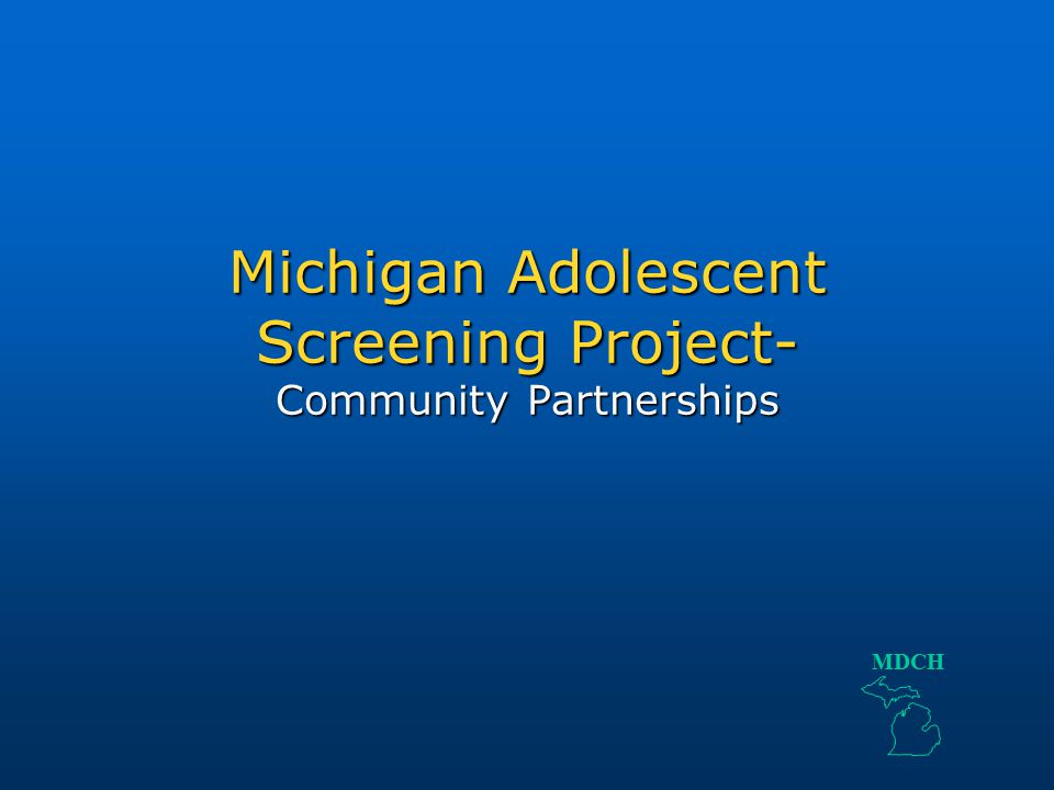 Michigan Adolescent Screening Project- Community Partnerships MDCH