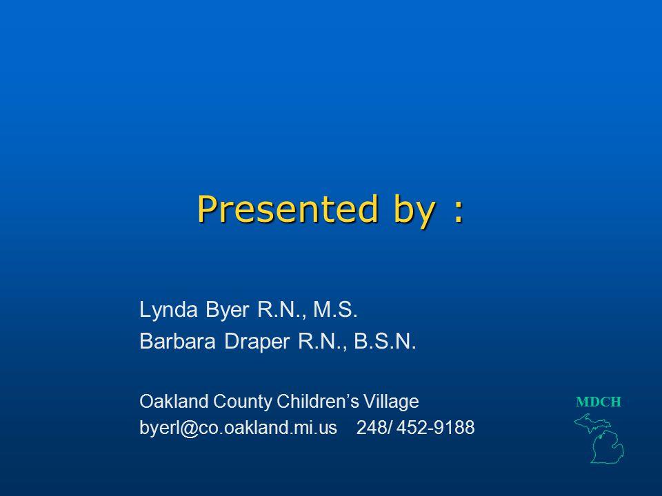 Presented by : Lynda Byer R.N., M.S.Barbara Draper R.N., B.S.N.