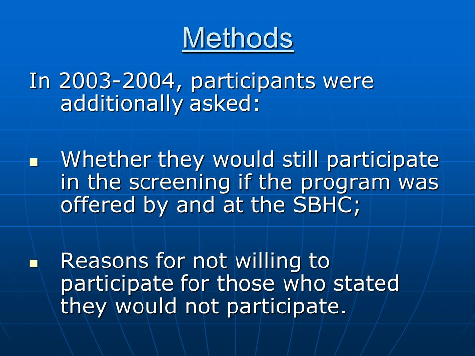 Methods In , participants were additionally asked: Whether they would still participate in the screening if the program was offered by and at the SBHC; Whether they would still participate in the screening if the program was offered by and at the SBHC; Reasons for not willing to participate for those who stated they would not participate.