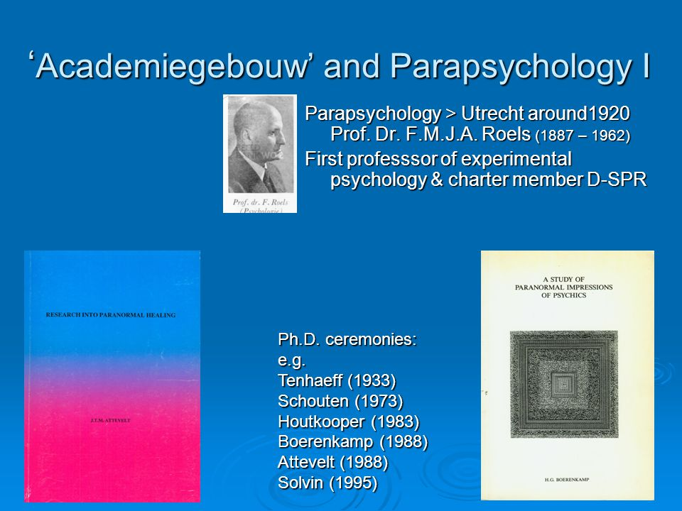 ' Academiegebouw' and Parapsychology I Parapsychology > Utrecht around1920 Prof. Dr. F.M.J.A. Roels (1887 – 1962) First professsor of experimental psy
