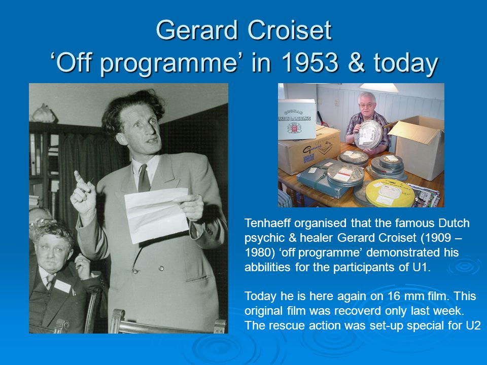 Gerard Croiset 'Off programme' in 1953 & today Tenhaeff organised that the famous Dutch psychic & healer Gerard Croiset (1909 – 1980) 'off programme'