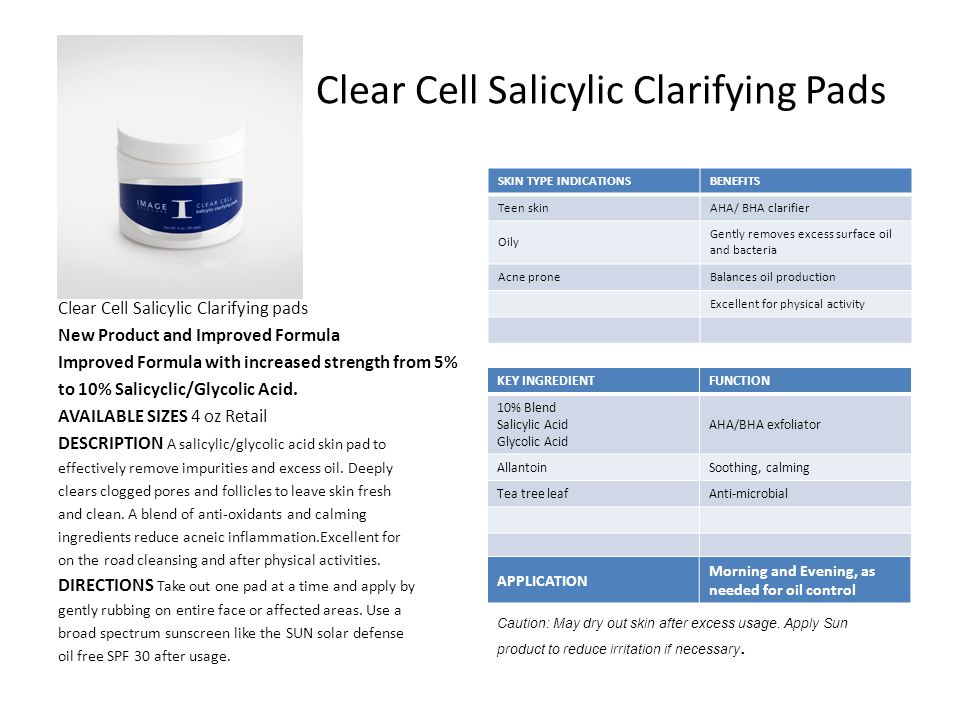 Clear Cell Salicylic Clarifying Pads Clear Cell Salicylic Clarifying pads New Product and Improved Formula Improved Formula with increased strength from 5% to 10% Salicyclic/Glycolic Acid.