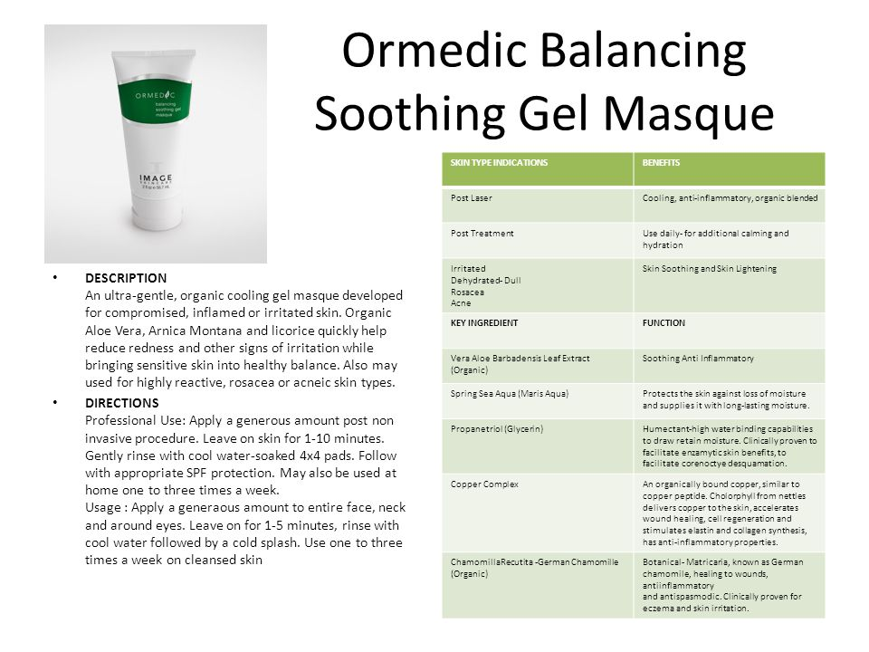 Ormedic Balancing Soothing Gel Masque DESCRIPTION An ultra-gentle, organic cooling gel masque developed for compromised, inflamed or irritated skin.