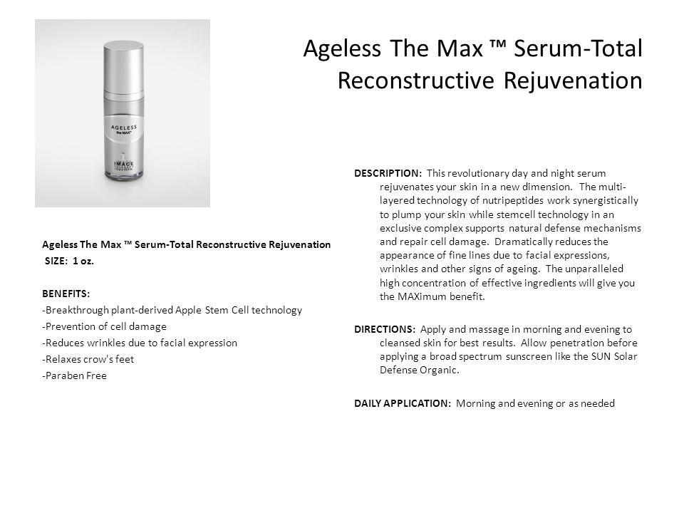 Ageless The Max ™ Serum-Total Reconstructive Rejuvenation SIZE: 1 oz. BENEFITS: -Breakthrough plant-derived Apple Stem Cell technology -Prevention of