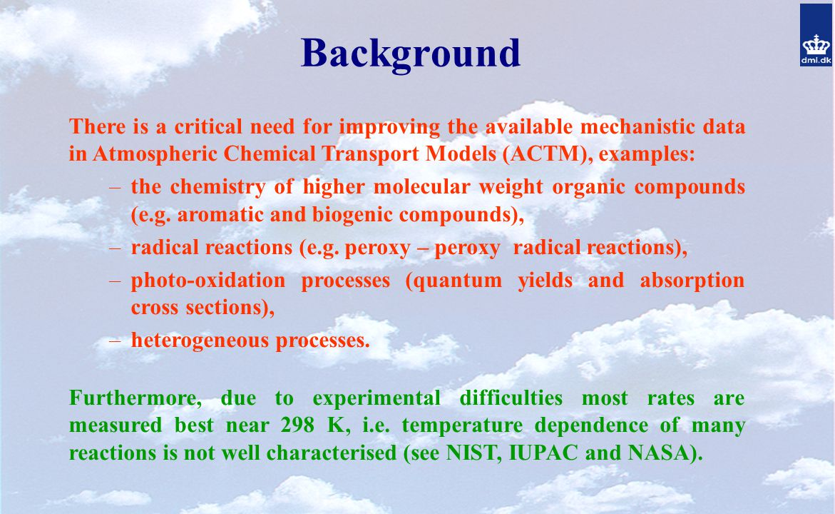 Background There is a critical need for improving the available mechanistic data in Atmospheric Chemical Transport Models (ACTM), examples: –the chemistry of higher molecular weight organic compounds (e.g.