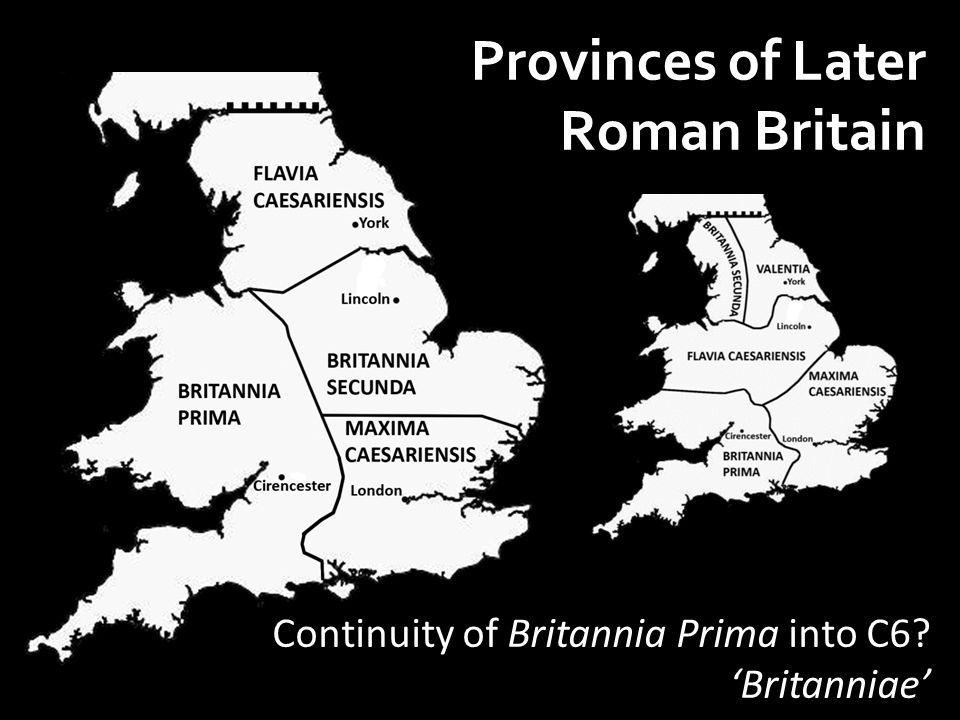 Provinces of Later Roman Britain Continuity of Britannia Prima into C6 'Britanniae'