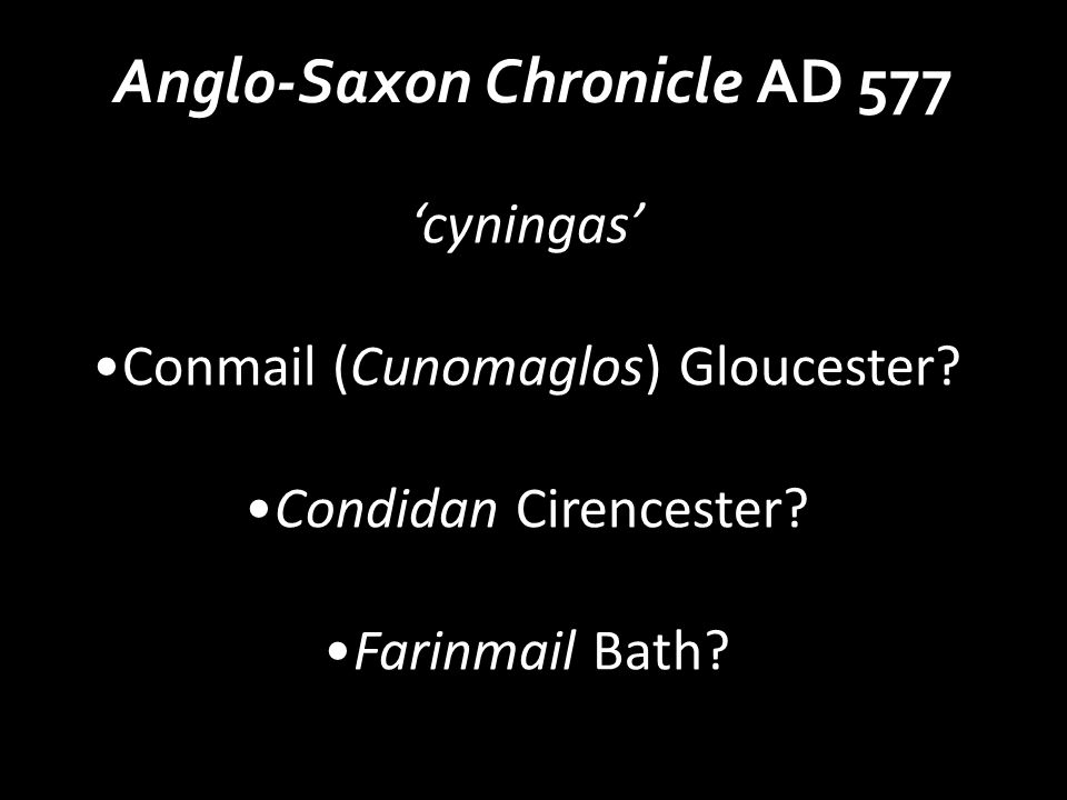Anglo-Saxon Chronicle AD 577 'cyningas' Conmail (Cunomaglos) Gloucester.