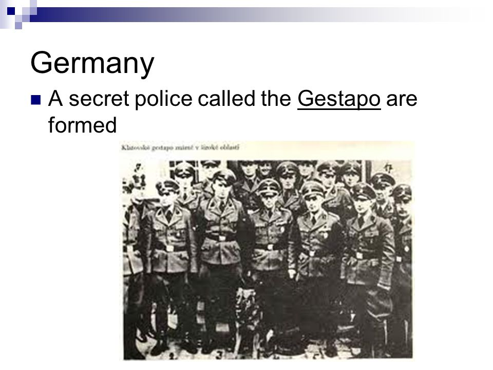 Germany A secret police called the Gestapo are formed