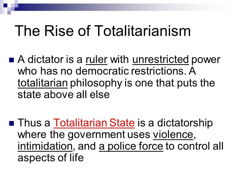 The Rise of Totalitarianism A dictator is a ruler with unrestricted power who has no democratic restrictions. A totalitarian philosophy is one that pu