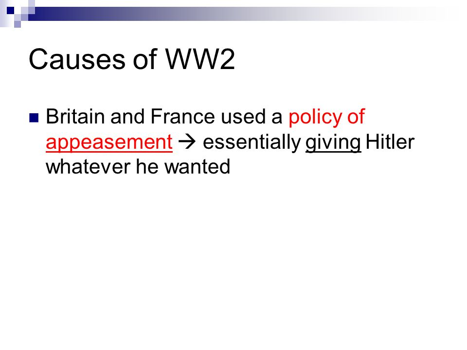 Britain and France used a policy of appeasement  essentially giving Hitler whatever he wanted