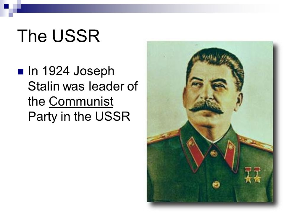 The USSR In 1924 Joseph Stalin was leader of the Communist Party in the USSR