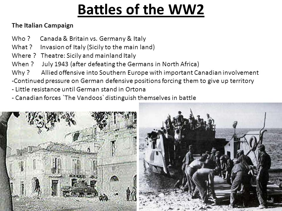 Battles of the WW2 The Italian Campaign Who . Canada & Britain vs.