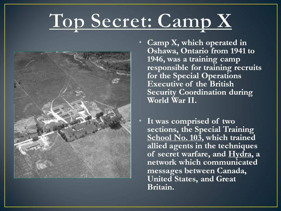 Camp X, which operated in Oshawa, Ontario from 1941 to 1946, was a training camp responsible for training recruits for the Special Operations Executive of the British Security Coordination during World War II.