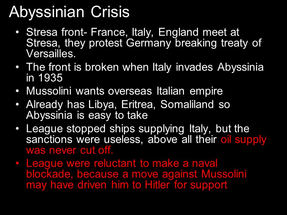 Abyssinian Crisis Stresa front- France, Italy, England meet at Stresa, they protest Germany breaking treaty of Versailles. The front is broken when It