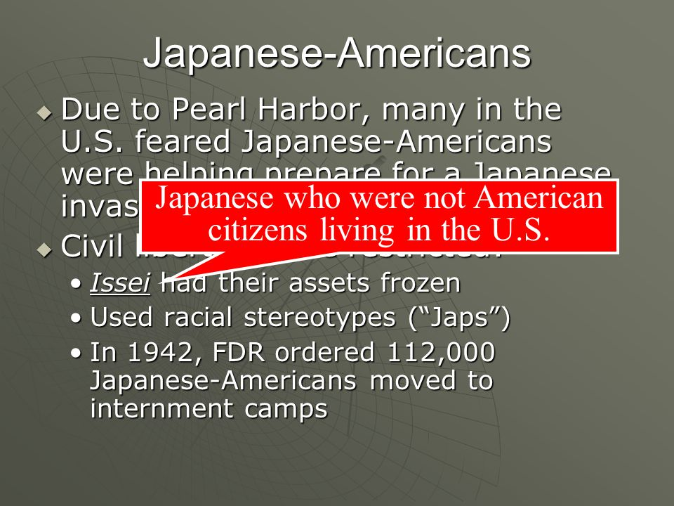 Japanese-Americans  Due to Pearl Harbor, many in the U.S.