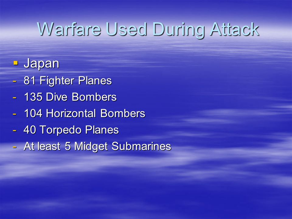 Warfare Used During Attack Warfare Used During Attack JJJJapan -8-8-8-81 Fighter Planes -1-1-1-135 Dive Bombers -1-1-1-104 Horizontal Bombers -4-4-4-40 Torpedo Planes -A-A-A-At least 5 Midget Submarines
