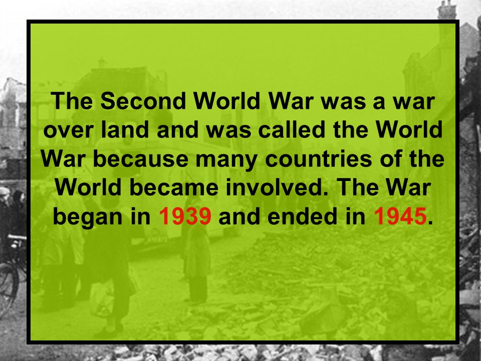 The War began when Adolf Hitler, the Nazi Party leader of Germany, decided that Germany should expand and become the biggest and most powerful country in the world.