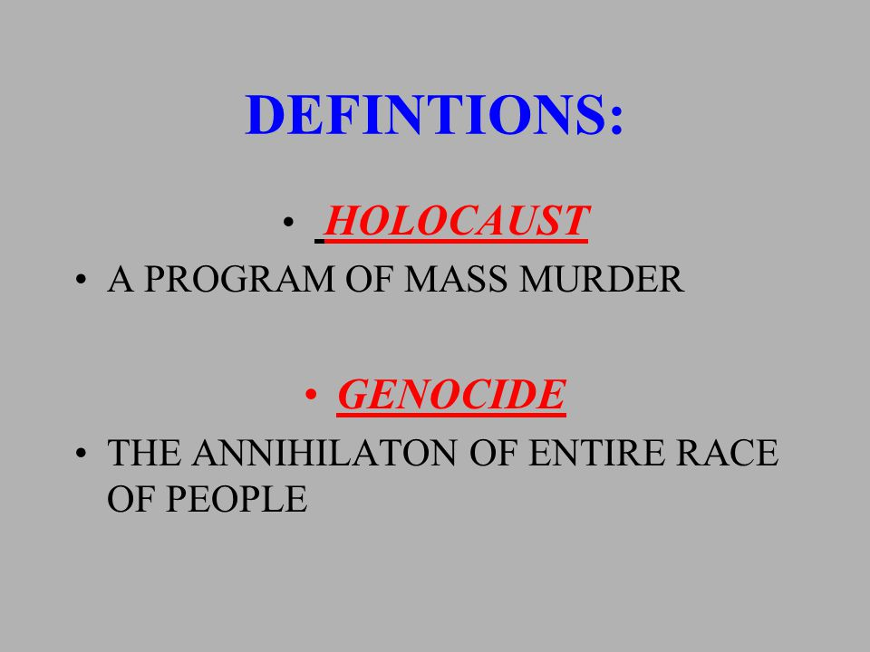 DEFINTIONS: HOLOCAUST A PROGRAM OF MASS MURDER GENOCIDE THE ANNIHILATON OF ENTIRE RACE OF PEOPLE