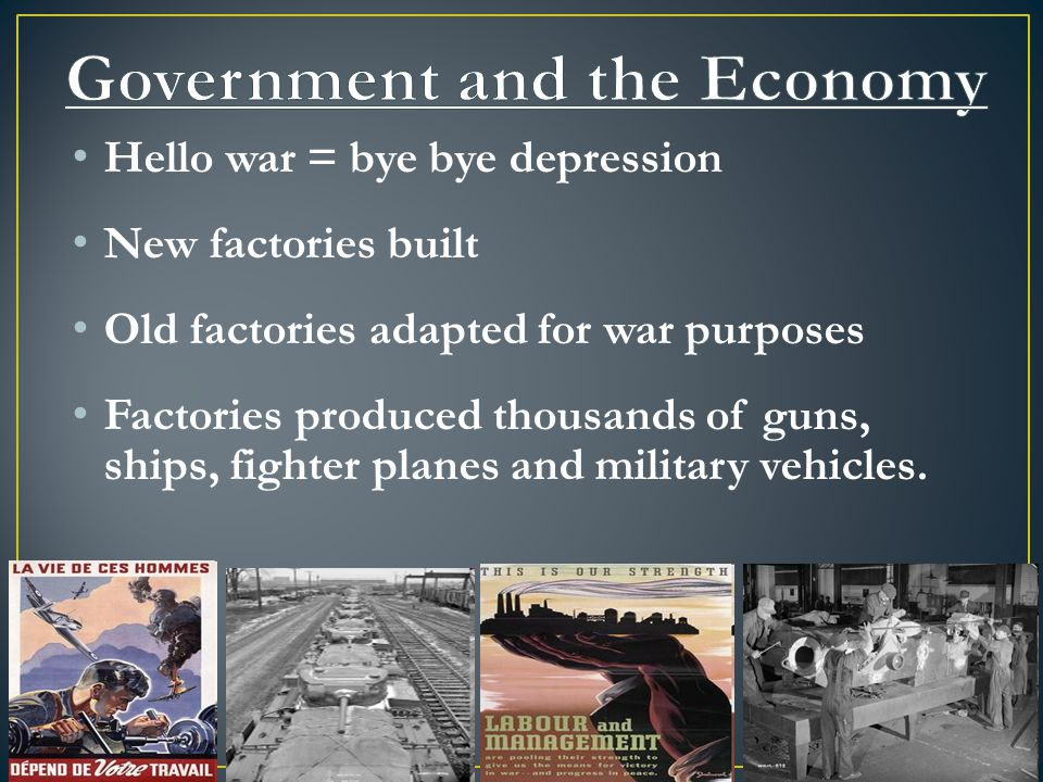 Hello war = bye bye depression New factories built Old factories adapted for war purposes Factories produced thousands of guns, ships, fighter planes and military vehicles.