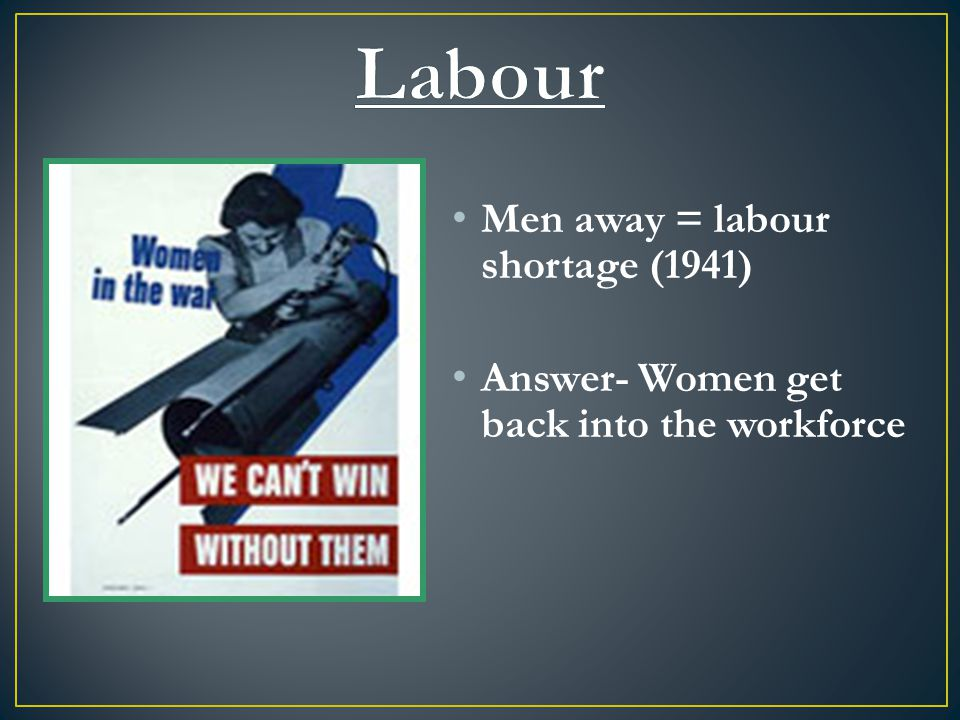 Men away = labour shortage (1941) Answer- Women get back into the workforce