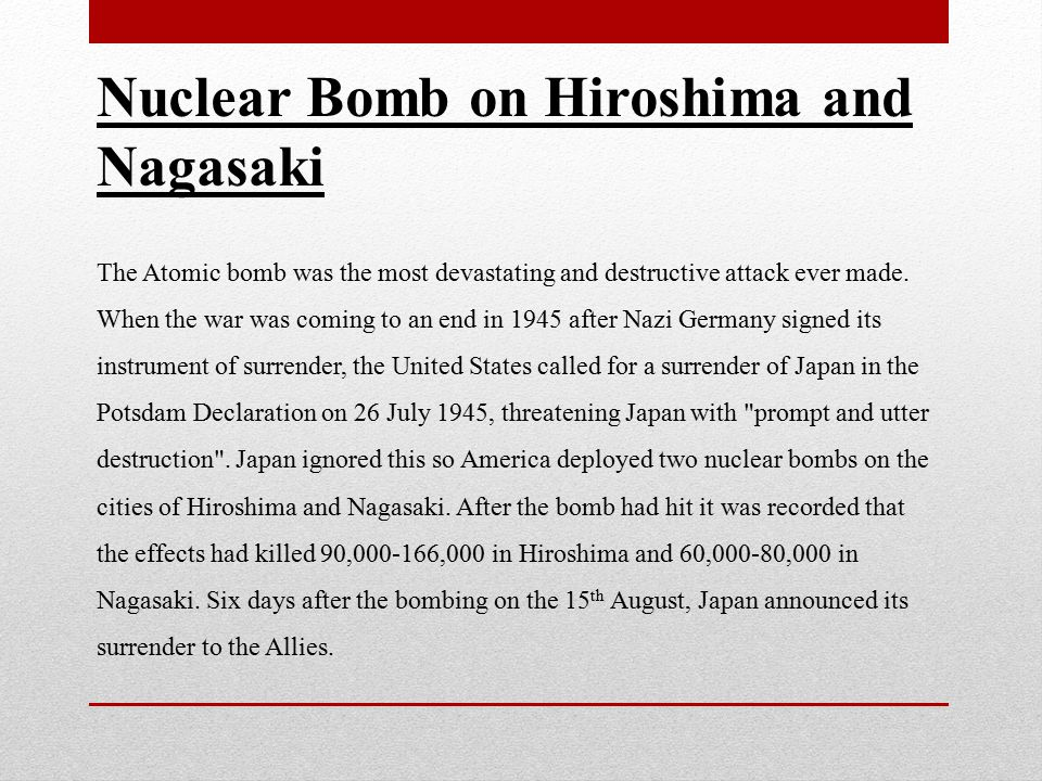 Nuclear Bomb on Hiroshima and Nagasaki The Atomic bomb was the most devastating and destructive attack ever made.