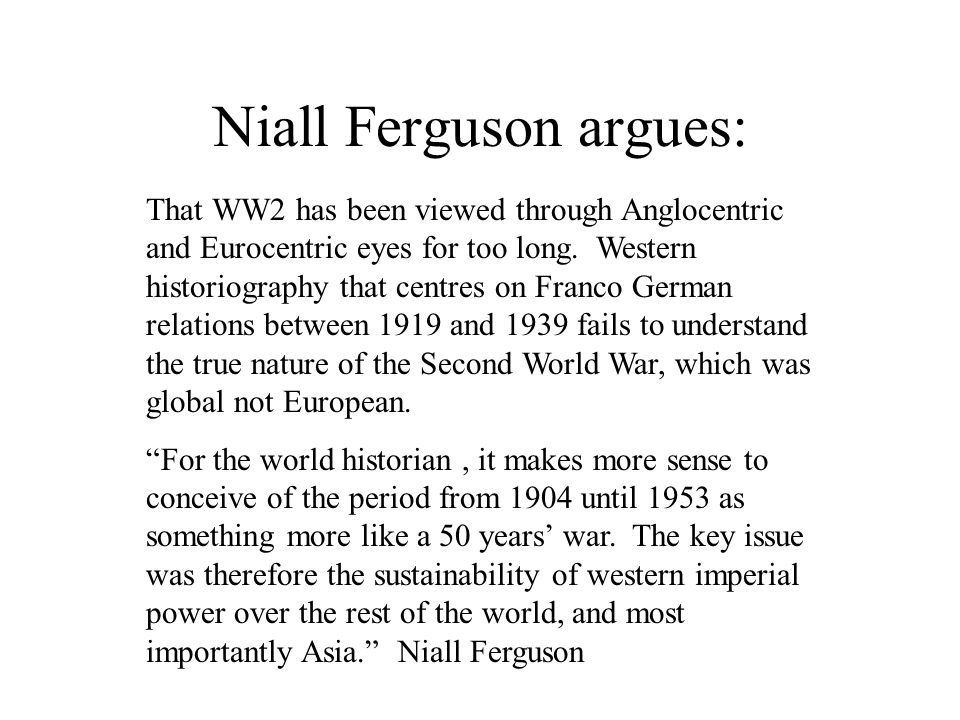 Niall Ferguson argues: That WW2 has been viewed through Anglocentric and Eurocentric eyes for too long.