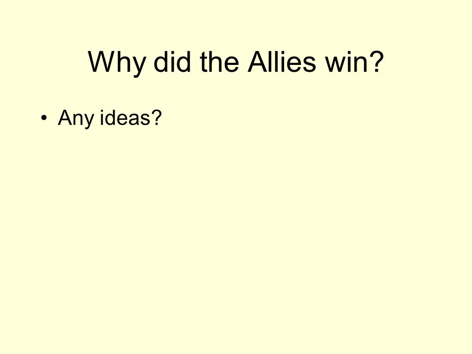 Why did the Allies win Any ideas