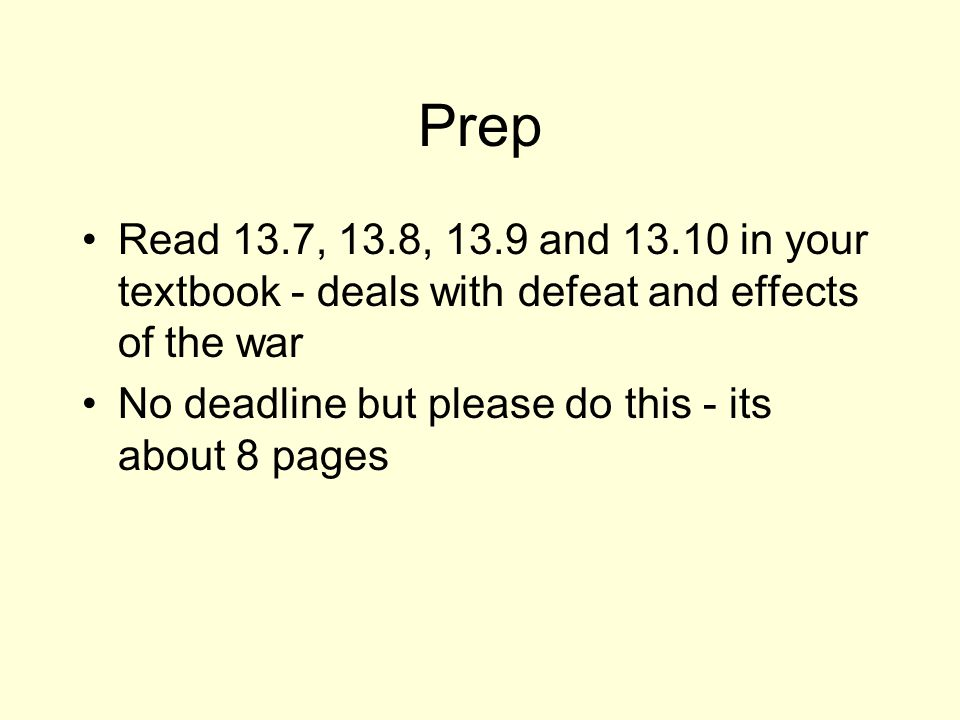 Prep Read 13.7, 13.8, 13.9 and 13.10 in your textbook - deals with defeat and effects of the war No deadline but please do this - its about 8 pages