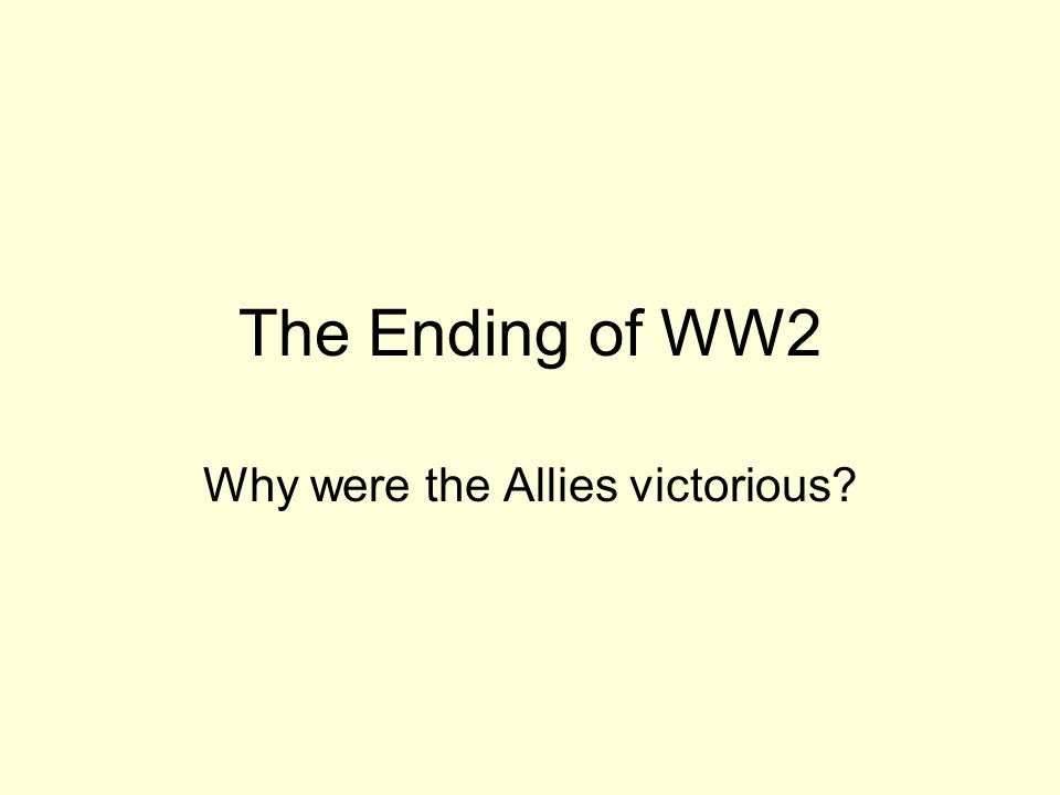 The Ending of WW2 Why were the Allies victorious