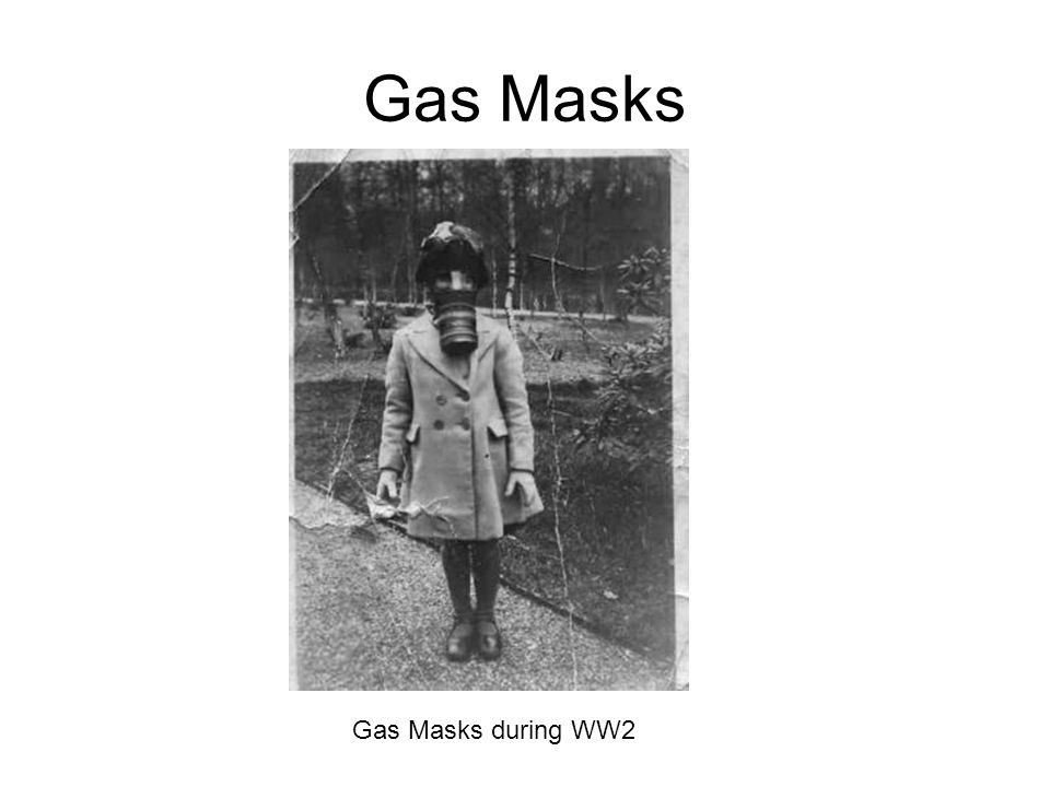 Gas Masks Gas Masks during WW2