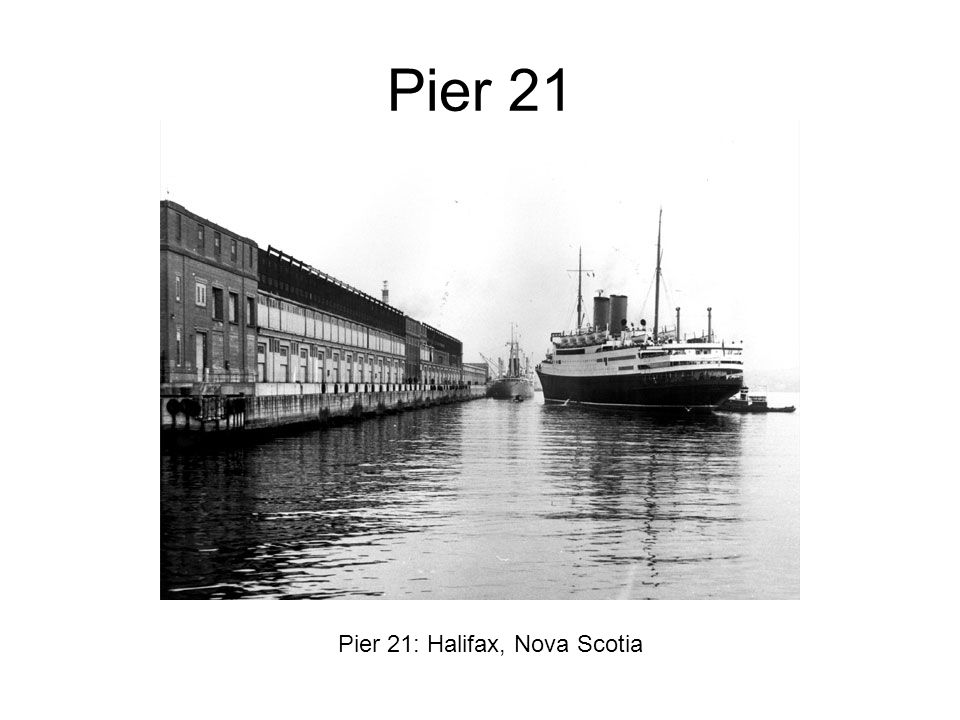 Pier 21 Pier 21: Halifax, Nova Scotia
