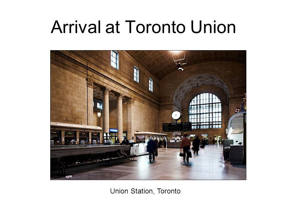 Arrival at Toronto Union Union Station, Toronto