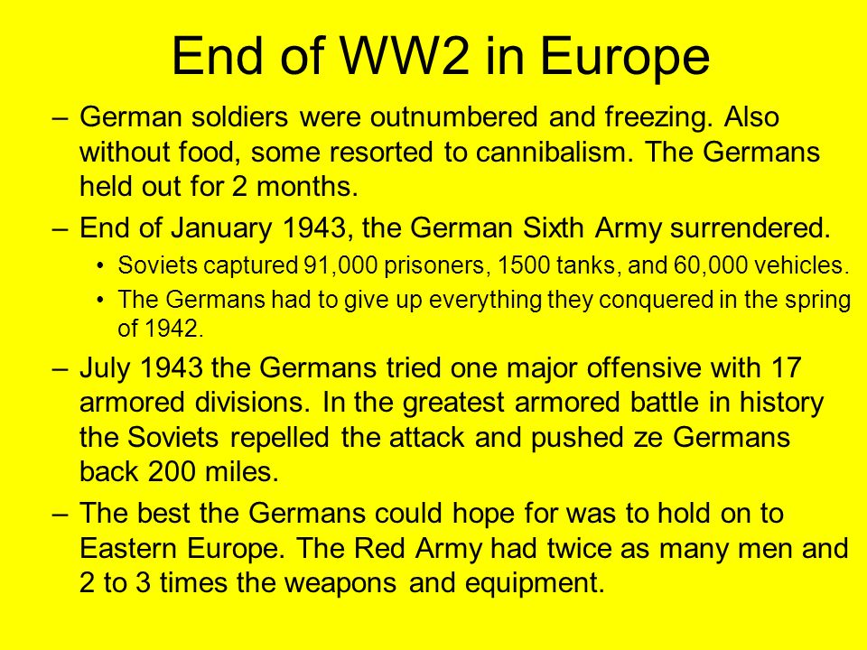 End of WW2 in Europe –German soldiers were outnumbered and freezing. Also without food, some resorted to cannibalism. The Germans held out for 2 month