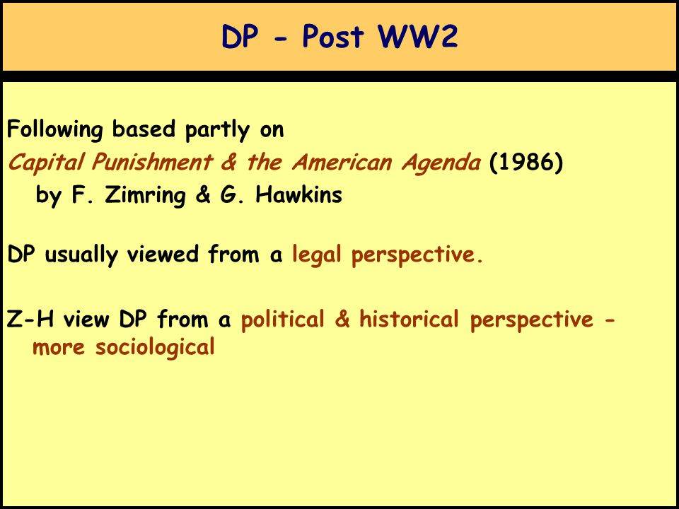 DP - Post WW2 Following based partly on Capital Punishment & the American Agenda (1986) by F.