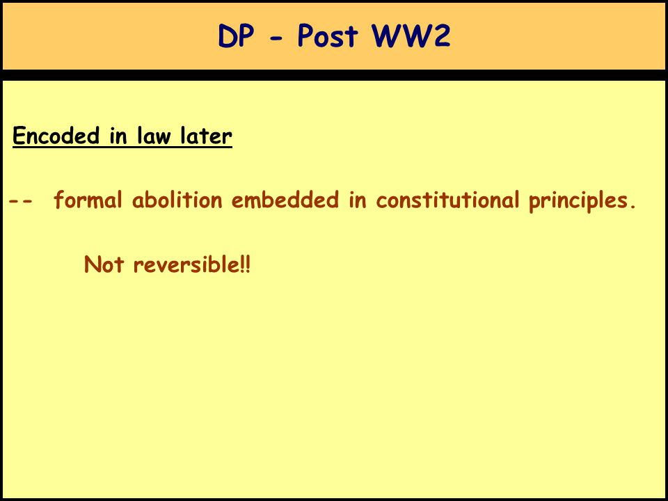 DP - Post WW2 Encoded in law later -- formal abolition embedded in constitutional principles.