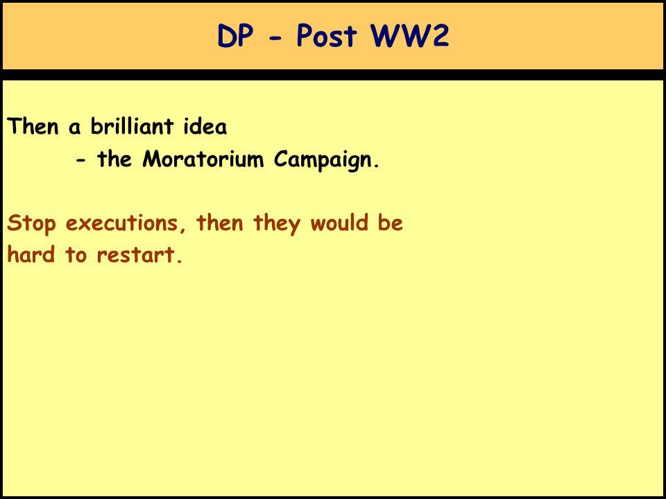 DP - Post WW2 Then a brilliant idea - the Moratorium Campaign.