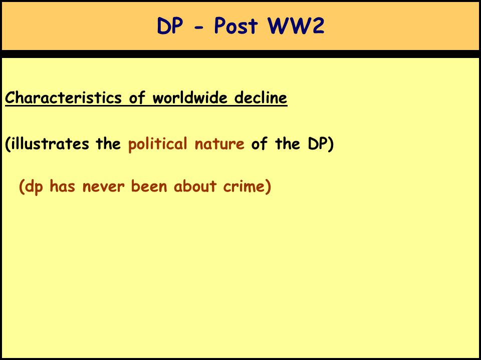 DP - Post WW2 Characteristics of worldwide decline (illustrates the political nature of the DP) (dp has never been about crime)