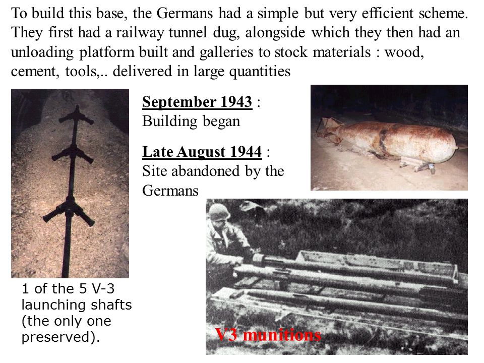 To build this base, the Germans had a simple but very efficient scheme. They first had a railway tunnel dug, alongside which they then had an unloadin