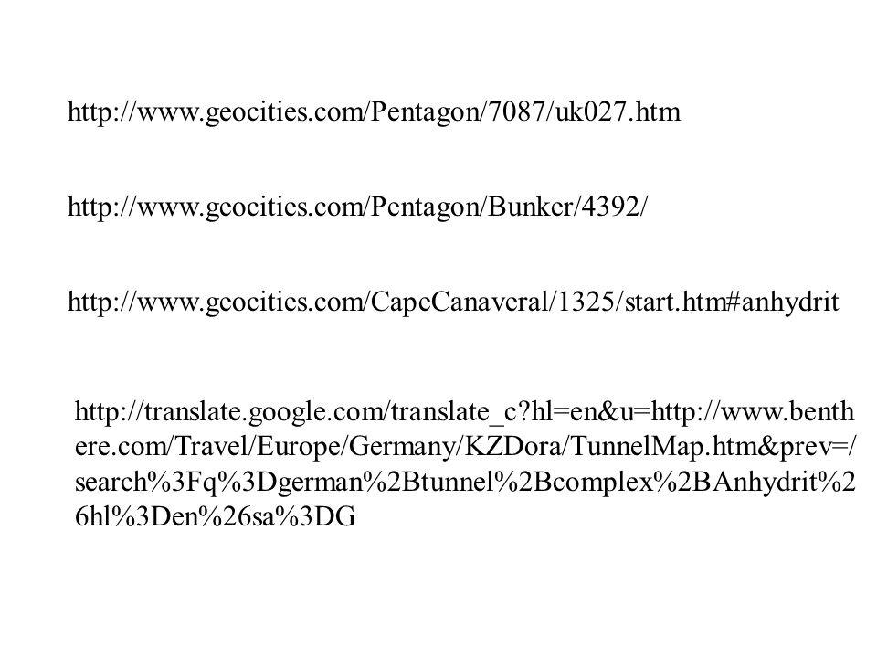 http://www.geocities.com/Pentagon/7087/uk027.htm http://www.geocities.com/Pentagon/Bunker/4392/ http://www.geocities.com/CapeCanaveral/1325/start.htm#anhydrit http://translate.google.com/translate_c hl=en&u=http://www.benth ere.com/Travel/Europe/Germany/KZDora/TunnelMap.htm&prev=/ search%3Fq%3Dgerman%2Btunnel%2Bcomplex%2BAnhydrit%2 6hl%3Den%26sa%3DG