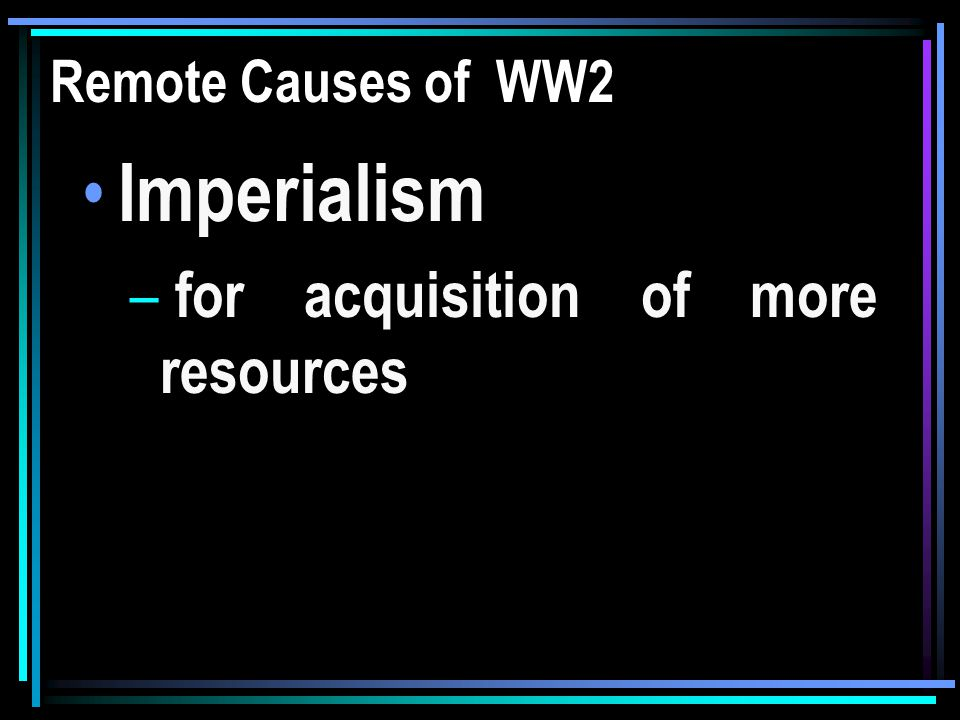 Remote Causes of WW2 Imperialism – for acquisition of more resources