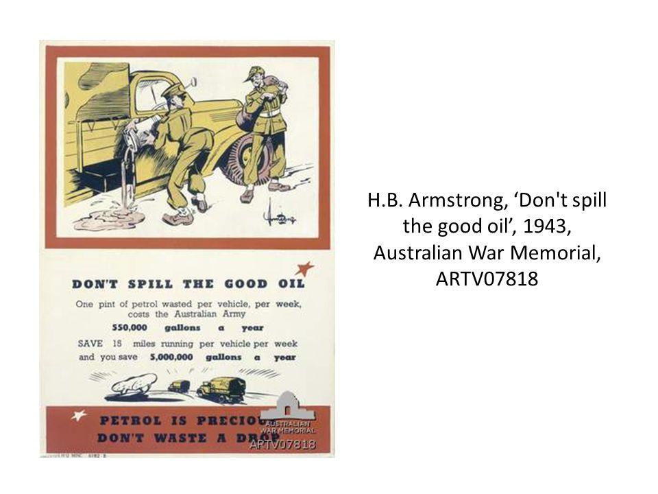 H.B. Armstrong, 'Don t spill the good oil', 1943, Australian War Memorial, ARTV07818
