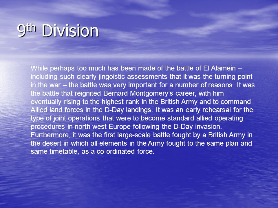 9 th Division While perhaps too much has been made of the battle of El Alamein – including such clearly jingoistic assessments that it was the turning