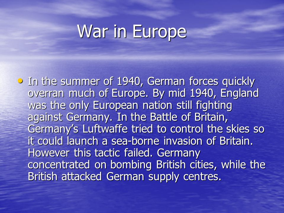 War in Europe War in Europe In the summer of 1940, German forces quickly overran much of Europe.