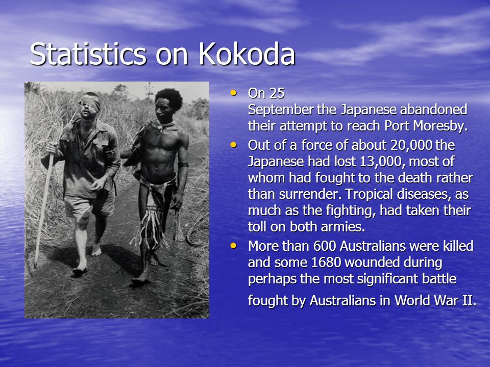 Statistics on Kokoda On 25 September the Japanese abandoned their attempt to reach Port Moresby. On 25 September the Japanese abandoned their attempt