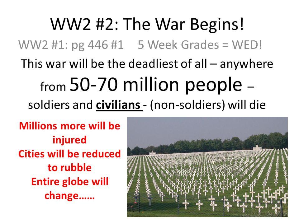 WW2 #2: The War Begins. WW2 #1: pg 446 #15 Week Grades = WED.