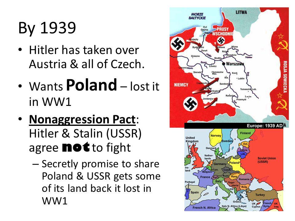 By 1939 Hitler has taken over Austria & all of Czech.